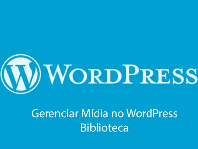 Gerenciar Mídia no WordPress – Biblioteca