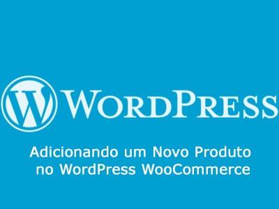 Adicionando um Novo Produto no WordPress WooCommerce