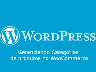 Gerenciando Categorias de produtos no WooCommerce
